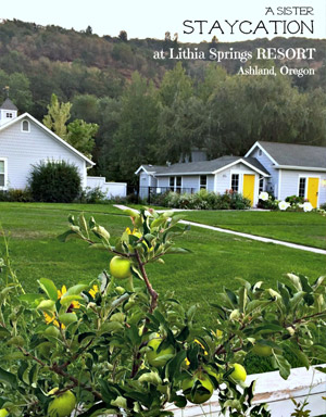 "The Reluctant Entertainer - A Sister ""Staycation"" at Lithia Springs Resort, Ashland Oregon"